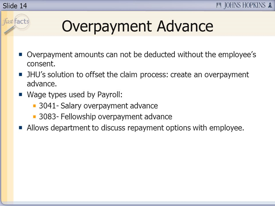 Slide 14 Overpayment Advance Overpayment amounts can not be deducted without the employees consent.