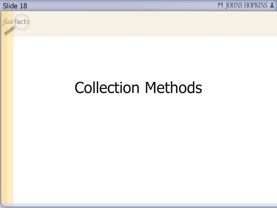 Slide 18 Collection Methods