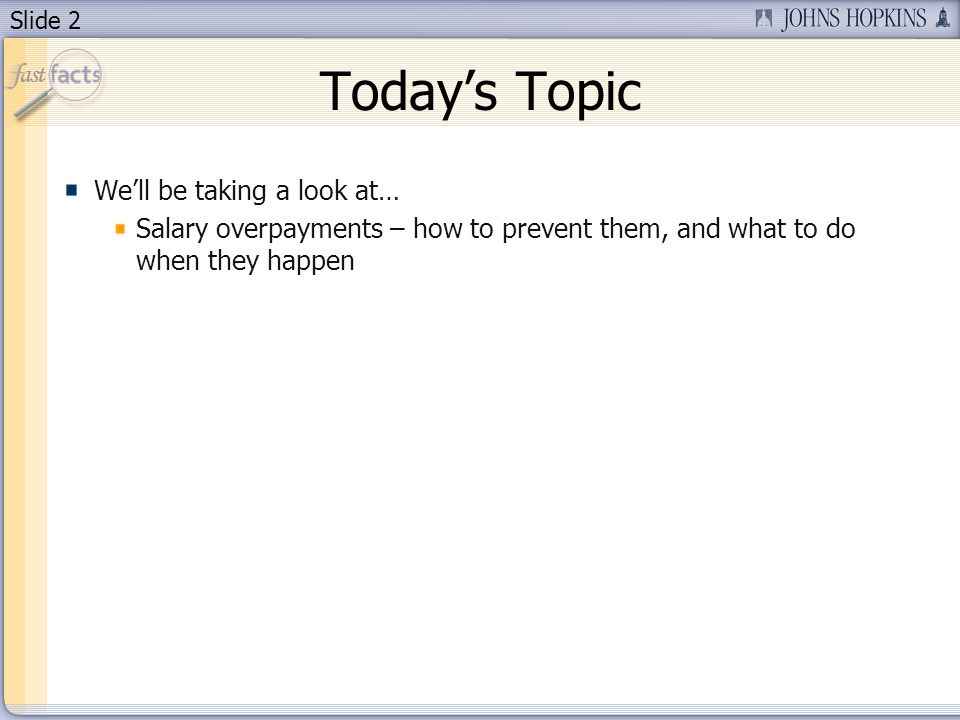 Slide 2 Todays Topic Well be taking a look at… Salary overpayments – how to prevent them, and what to do when they happen