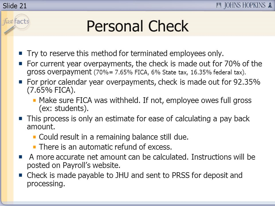 Slide 21 Personal Check Try to reserve this method for terminated employees only. For current year overpayments, the check is made out for 70% of the