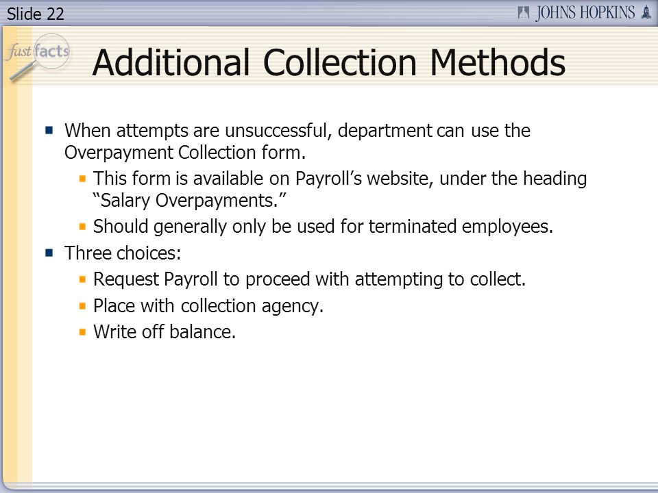 Slide 22 Additional Collection Methods When attempts are unsuccessful, department can use the Overpayment Collection form.