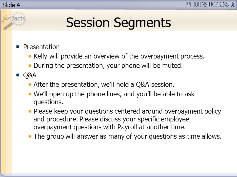 Slide 4 Session Segments Presentation Kelly will provide an overview of the overpayment process.