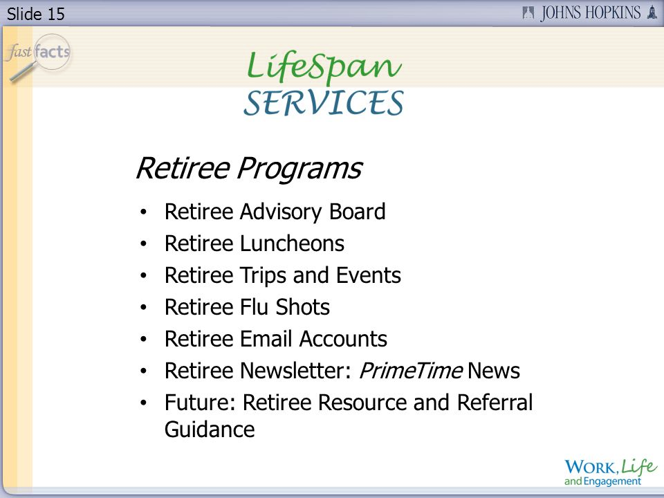 Slide 15 Retiree Advisory Board Retiree Luncheons Retiree Trips and Events Retiree Flu Shots Retiree  Accounts Retiree Newsletter: PrimeTime News Future: Retiree Resource and Referral Guidance Retiree Programs