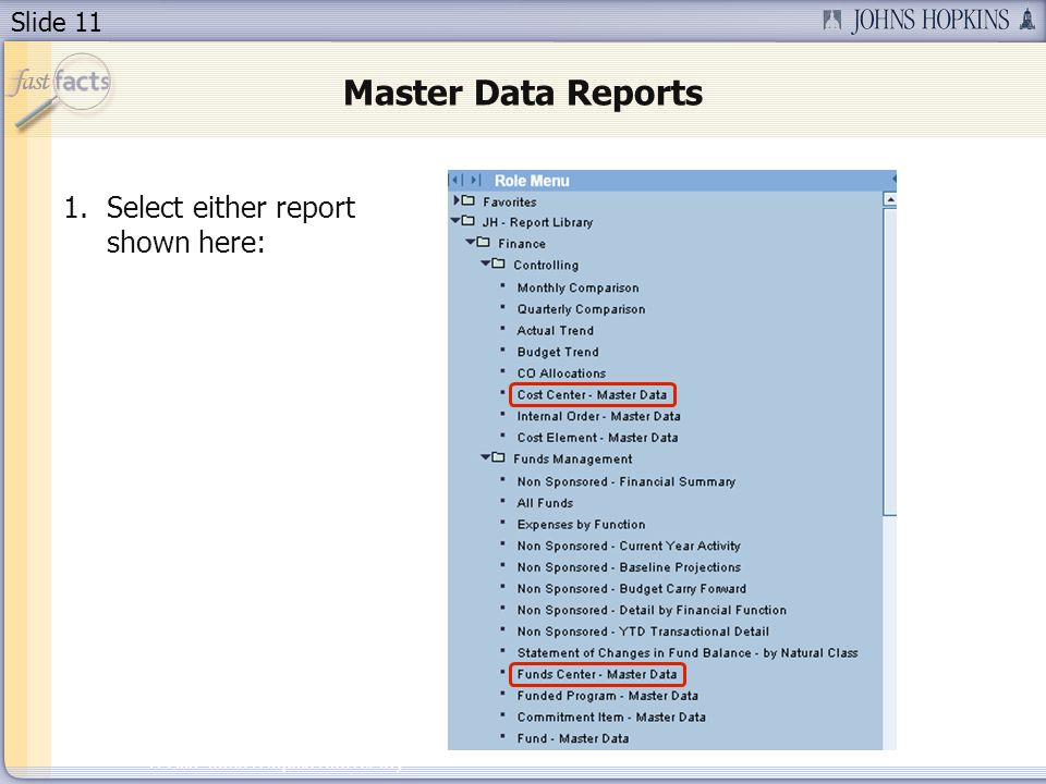 Slide 11 2007 Johns Hopkins University Master Data Reports 1.Select either report shown here: