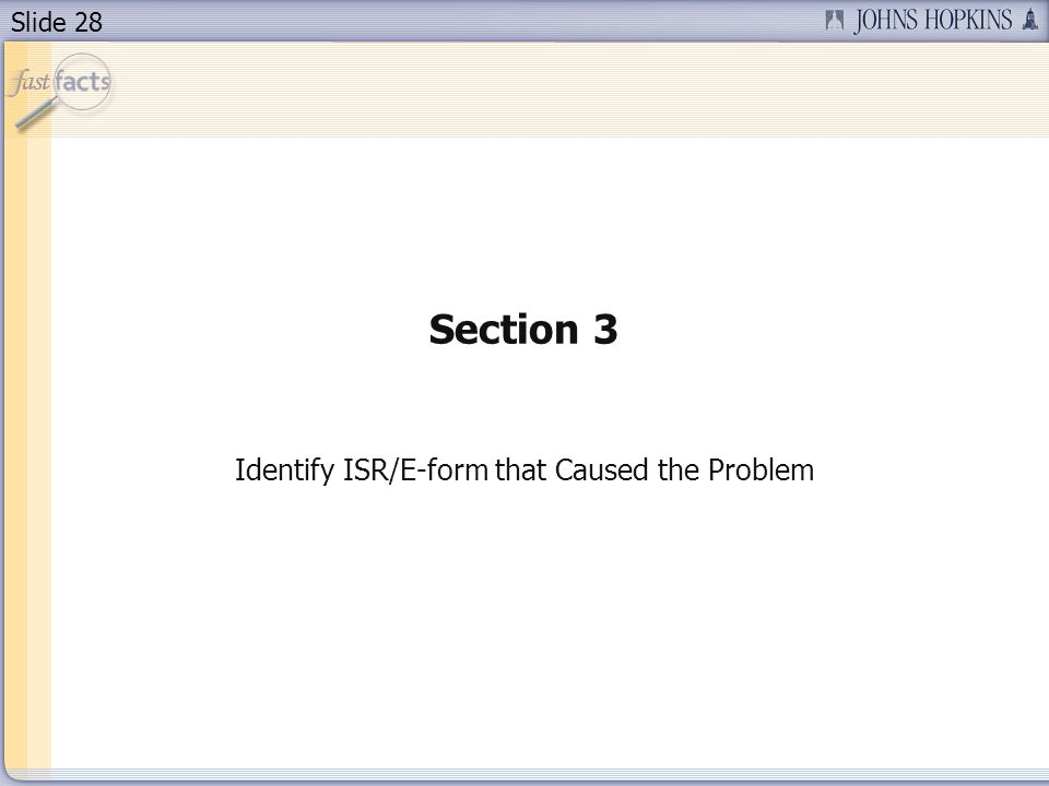 Slide 28 Section 3 Identify ISR/E-form that Caused the Problem