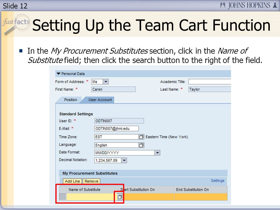 Slide 12 In the My Procurement Substitutes section, click in the Name of Substitute field; then click the search button to the right of the field.