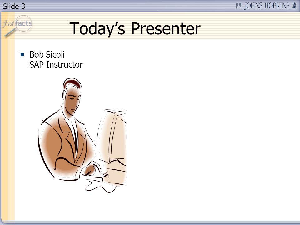 Slide 3 Todays Presenter Bob Sicoli SAP Instructor