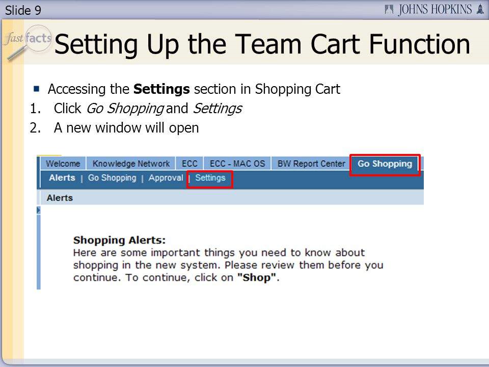 Slide 9 Setting Up the Team Cart Function Accessing the Settings section in Shopping Cart 1.Click Go Shopping and Settings 2.A new window will open