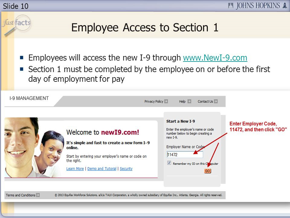 Slide 10 Employee Access to Section 1 Employees will access the new I-9 through www.NewI-9.comwww.NewI-9.com Section 1 must be completed by the employ