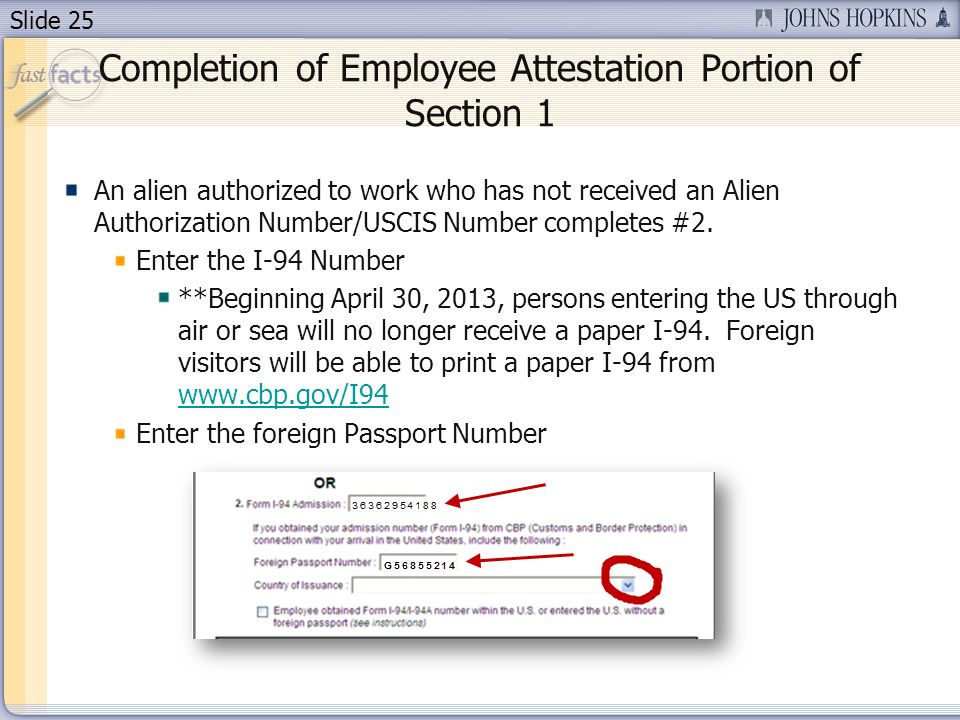 Slide 25 Completion of Employee Attestation Portion of Section 1 An alien authorized to work who has not received an Alien Authorization Number/USCIS