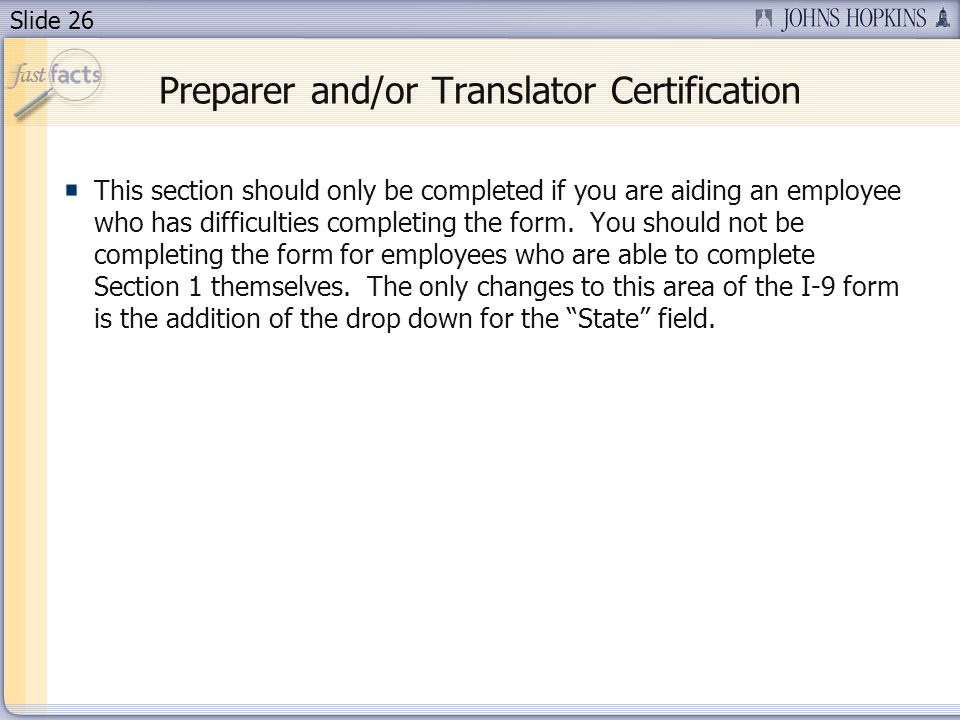 Slide 26 Preparer and/or Translator Certification This section should only be completed if you are aiding an employee who has difficulties completing