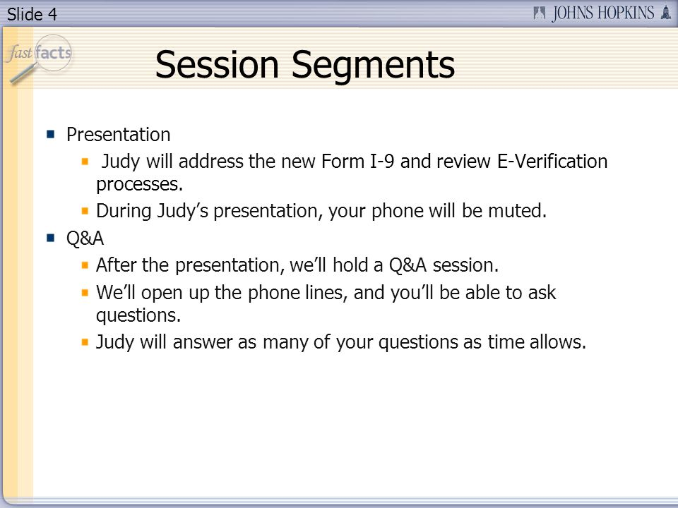 Slide 4 Session Segments Presentation Judy will address the new Form I-9 and review E-Verification processes.