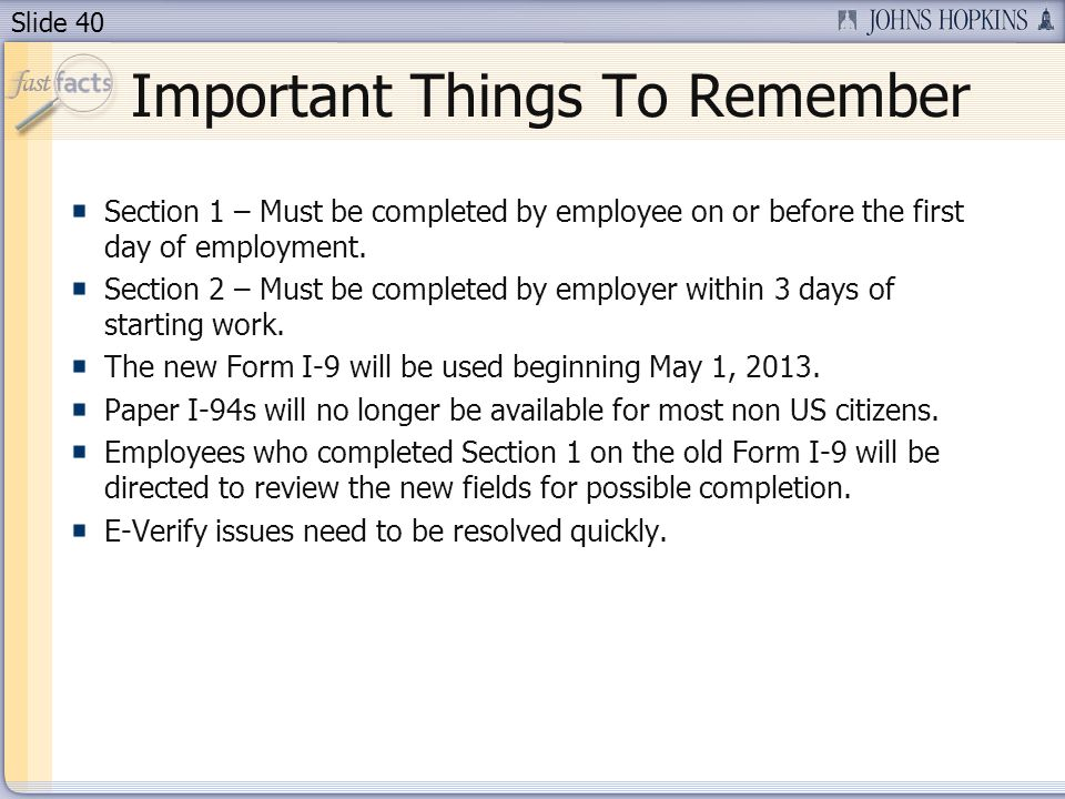 Slide 40 Important Things To Remember Section 1 – Must be completed by employee on or before the first day of employment. Section 2 – Must be complete