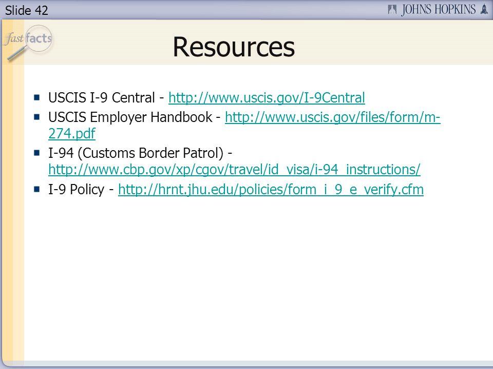 Slide 42 Resources USCIS I-9 Central - http://www.uscis.gov/I-9Centralhttp://www.uscis.gov/I-9Central USCIS Employer Handbook - http://www.uscis.gov/f
