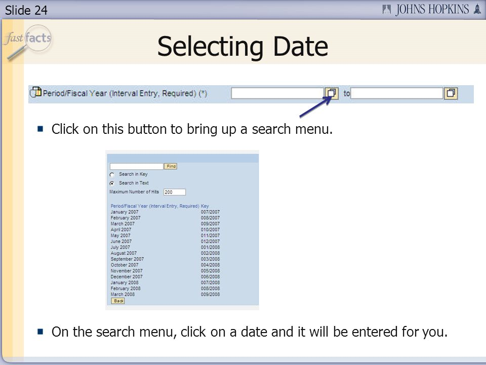 Slide 24 Selecting Date Click on this button to bring up a search menu.