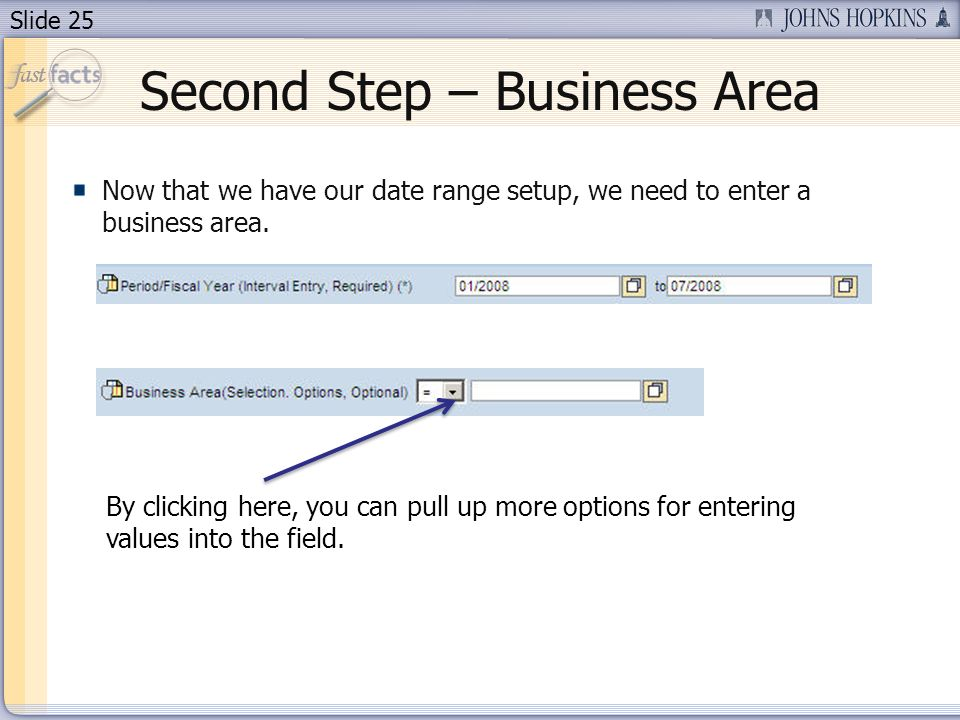 Slide 25 Second Step – Business Area Now that we have our date range setup, we need to enter a business area. By clicking here, you can pull up more o