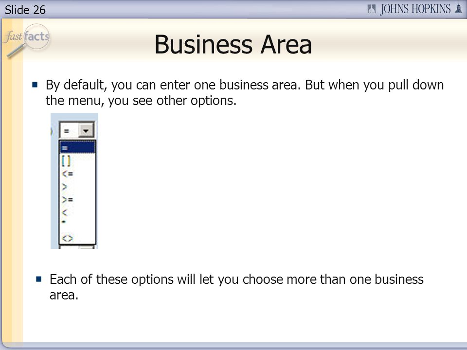 Slide 26 Business Area By default, you can enter one business area.