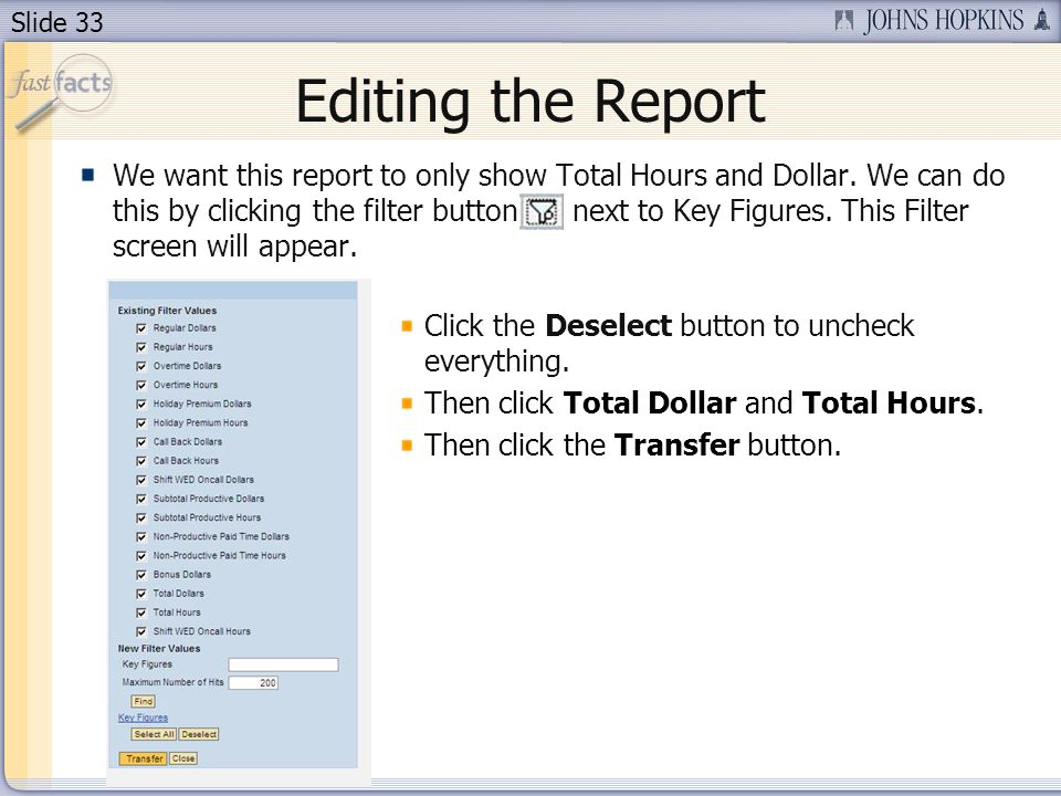 Slide 33 We want this report to only show Total Hours and Dollar. We can do this by clicking the filter button next to Key Figures. This Filter screen