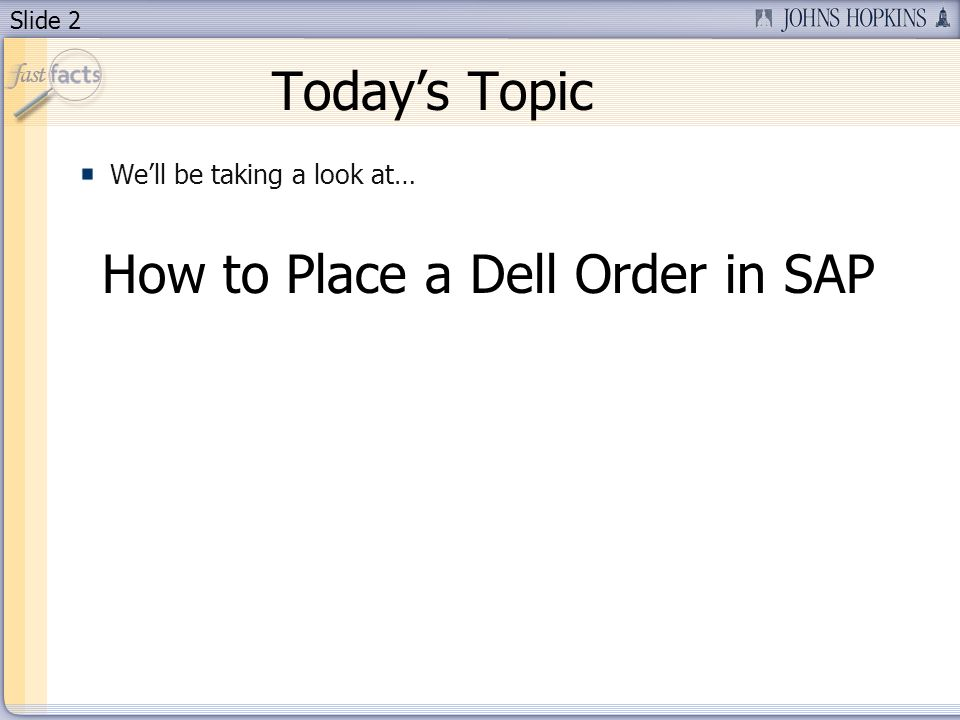 Slide 2 Todays Topic Well be taking a look at… How to Place a Dell Order in SAP