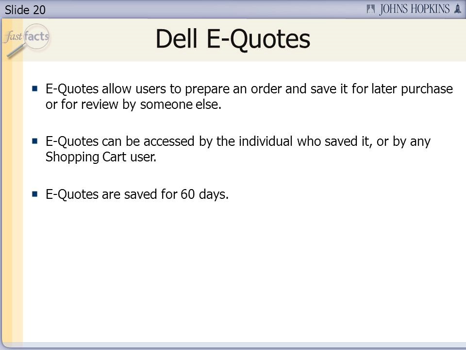 Slide 20 Dell E-Quotes E-Quotes allow users to prepare an order and save it for later purchase or for review by someone else.