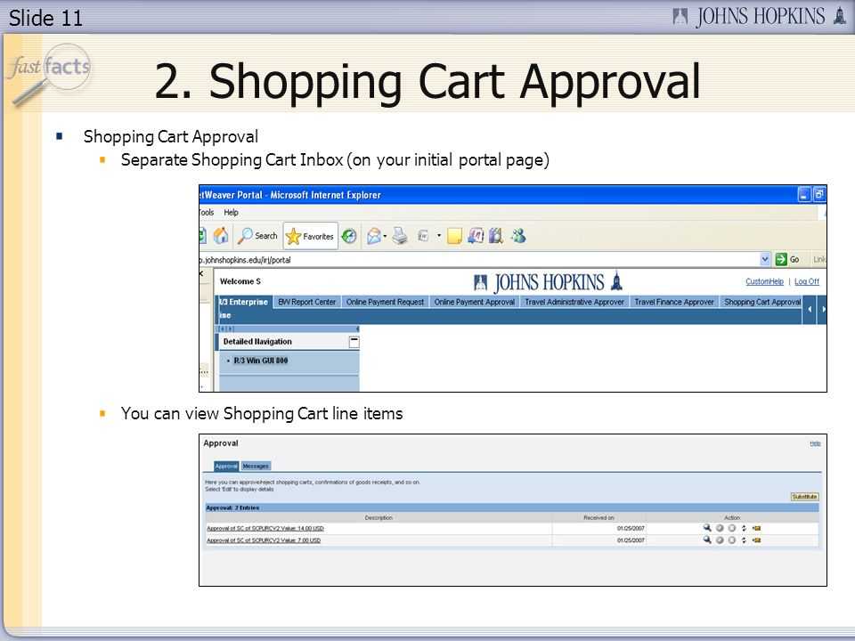 Slide 11 2. Shopping Cart Approval Shopping Cart Approval Separate Shopping Cart Inbox (on your initial portal page) You can view Shopping Cart line i