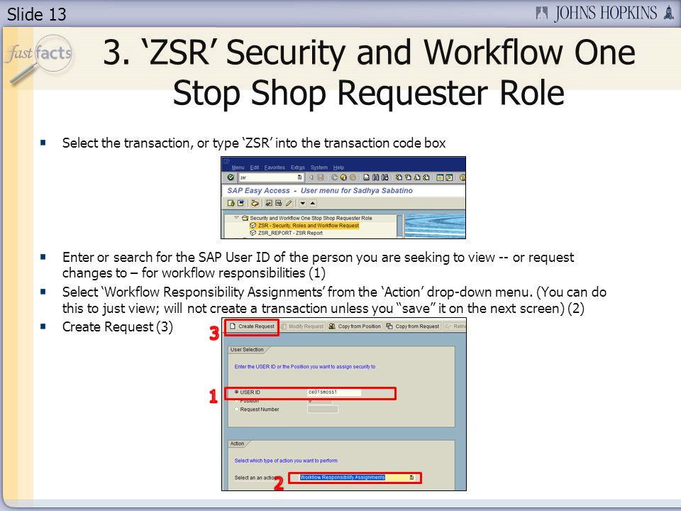Slide 13 3. ZSR Security and Workflow One Stop Shop Requester Role Select the transaction, or type ZSR into the transaction code box Enter or search f