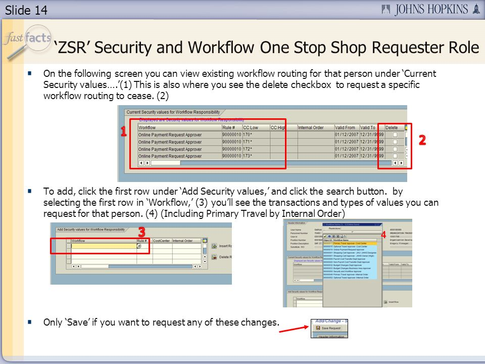 Slide 14 On the following screen you can view existing workflow routing for that person under Current Security values….(1) This is also where you see the delete checkbox to request a specific workflow routing to cease.