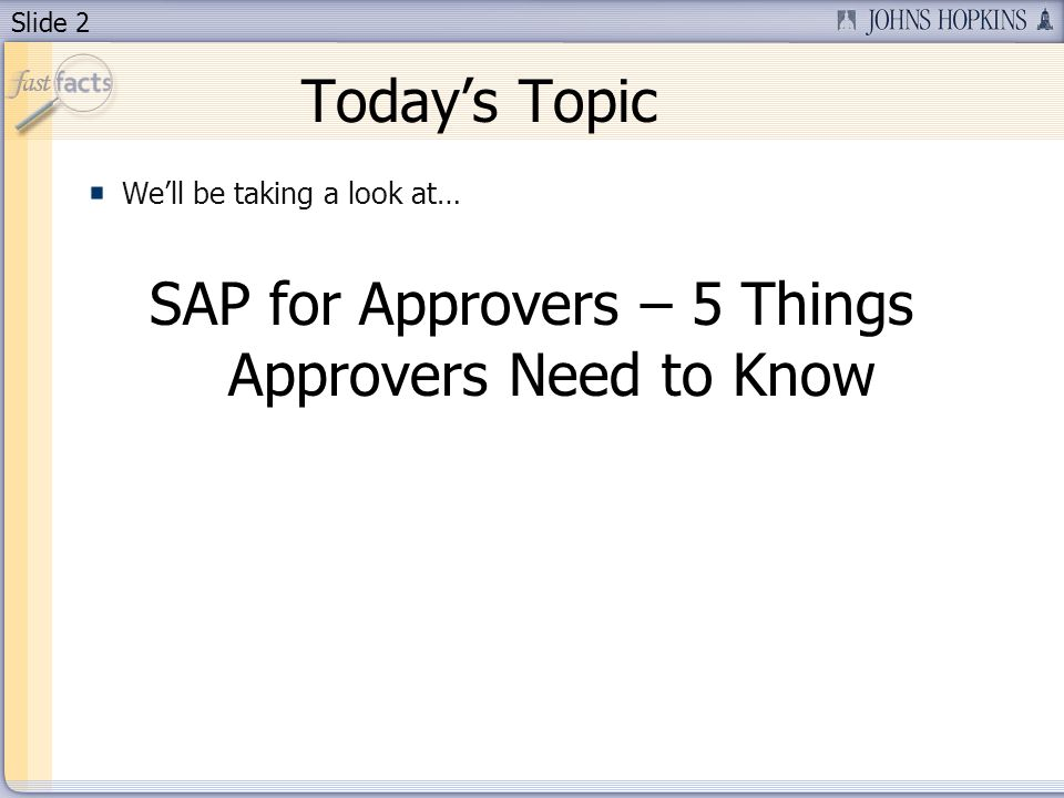 Slide 2 Todays Topic Well be taking a look at… SAP for Approvers – 5 Things Approvers Need to Know