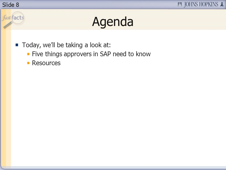 Slide 8 Agenda Today, well be taking a look at: Five things approvers in SAP need to know Resources