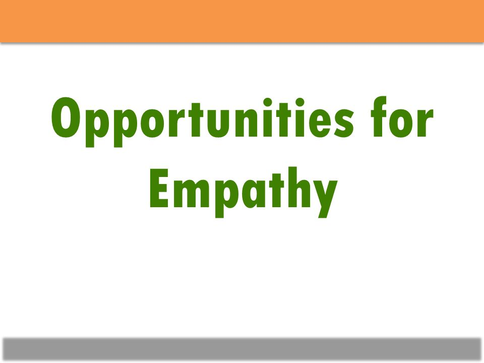 Opportunities for Empathy