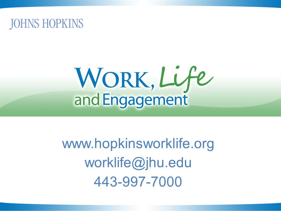 www.hopkinsworklife.org worklife@jhu.edu 443-997-7000
