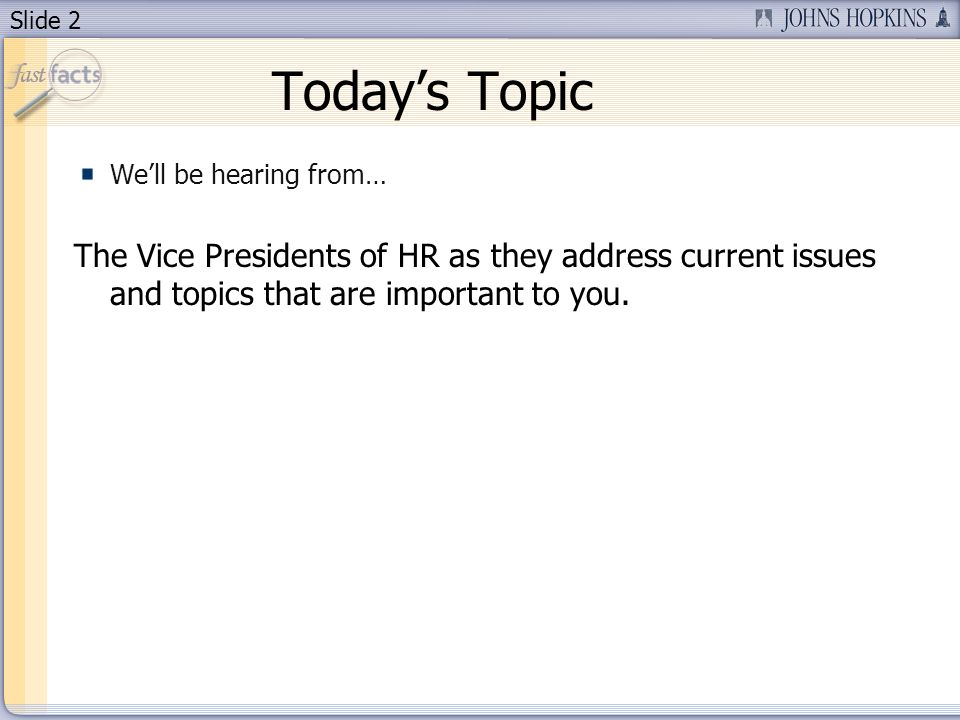 Slide 2 Todays Topic Well be hearing from… The Vice Presidents of HR as they address current issues and topics that are important to you.