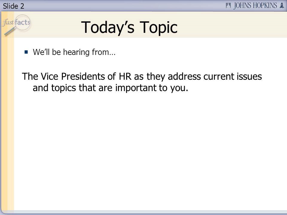 Slide 3 Todays Presenter Charlene Moore Hayes Vice President for Human Resources at JHU Pamela Paulk Vice President for Human Resources at JHHS