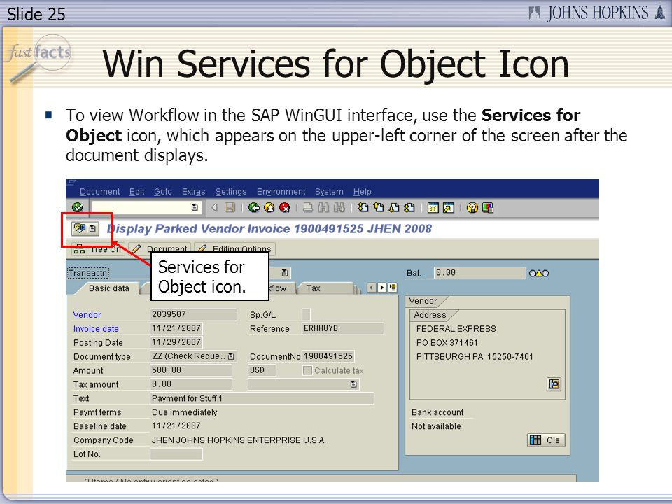Slide 25 Win Services for Object Icon To view Workflow in the SAP WinGUI interface, use the Services for Object icon, which appears on the upper-left corner of the screen after the document displays.