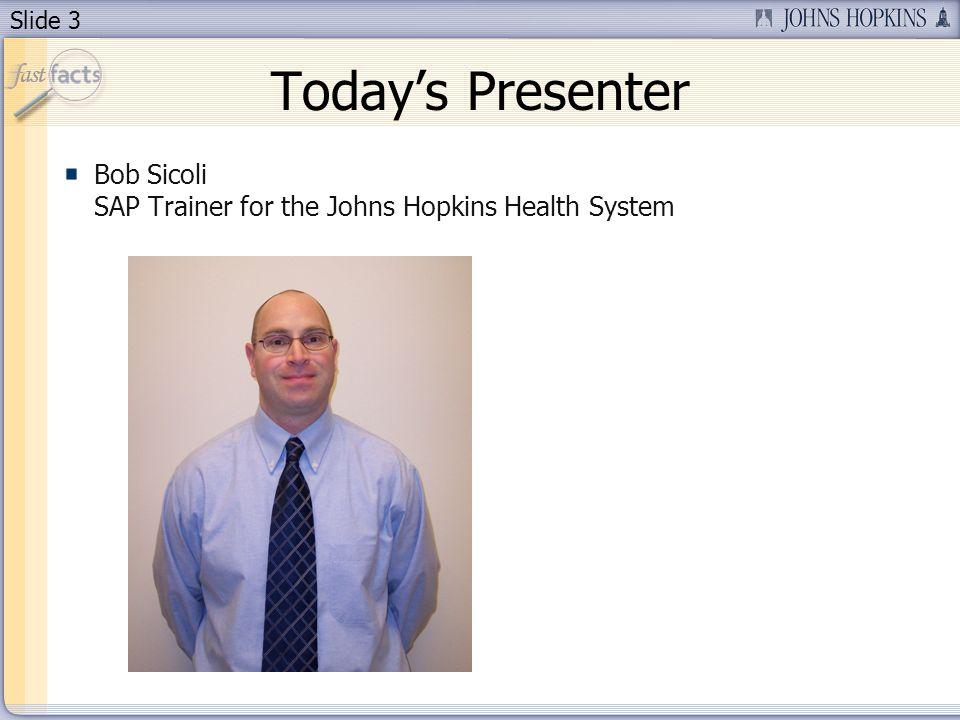 Slide 3 Todays Presenter Bob Sicoli SAP Trainer for the Johns Hopkins Health System