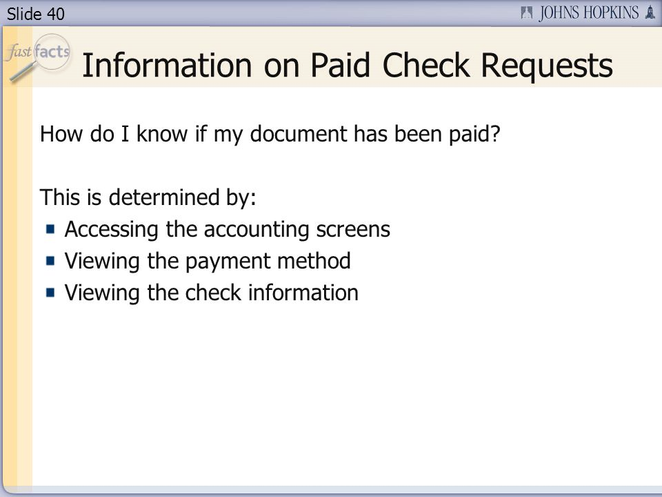 Slide 40 Information on Paid Check Requests How do I know if my document has been paid.