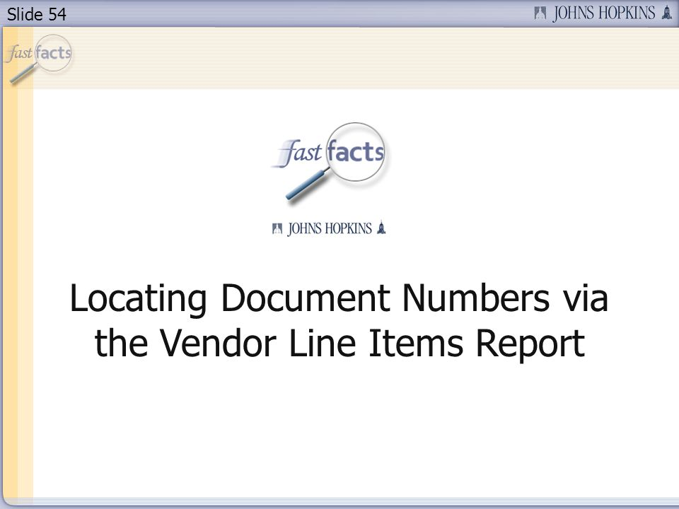 Slide 54 Locating Document Numbers via the Vendor Line Items Report