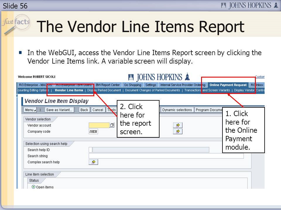 Slide 56 In the WebGUI, access the Vendor Line Items Report screen by clicking the Vendor Line Items link. A variable screen will display. The Vendor