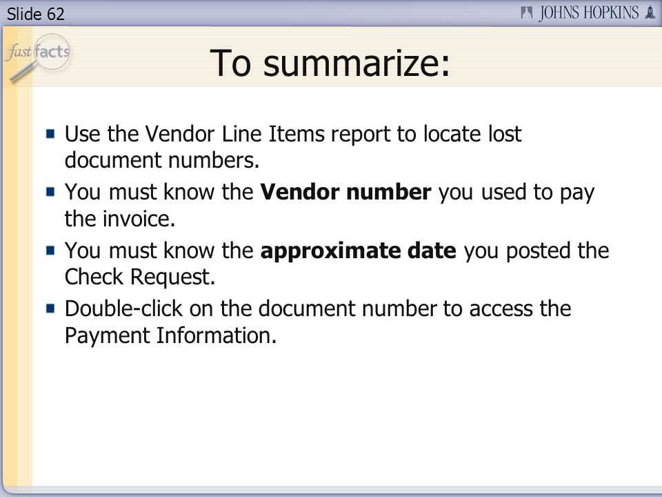 Slide 62 To summarize: Use the Vendor Line Items report to locate lost document numbers.