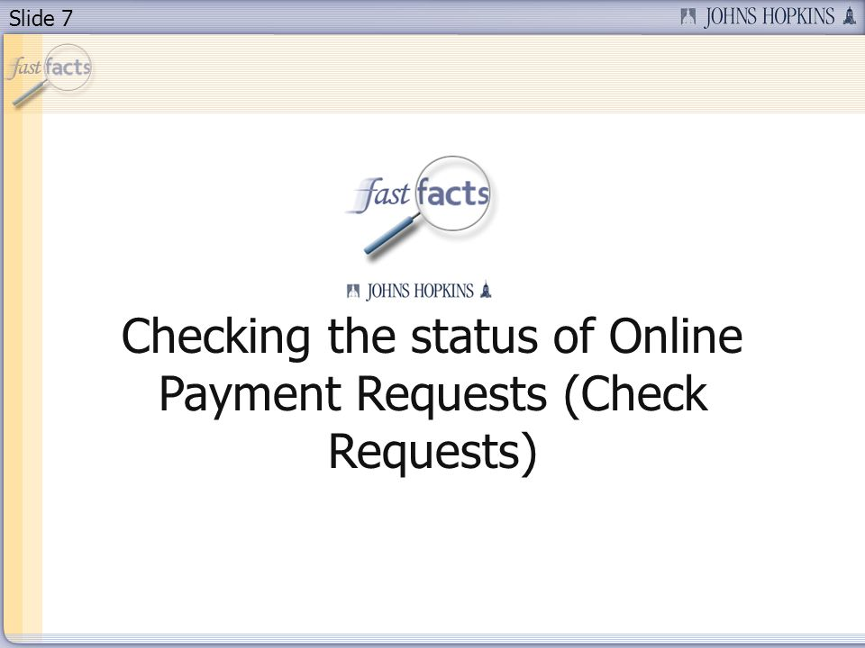 Slide 7 Checking the status of Online Payment Requests (Check Requests)