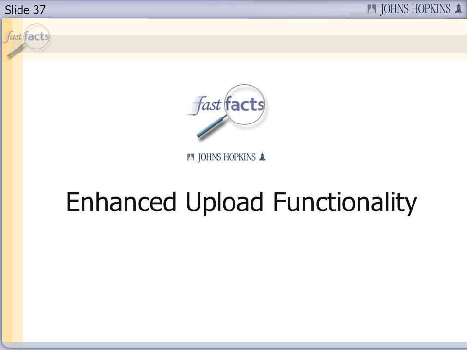 Slide 37 Enhanced Upload Functionality