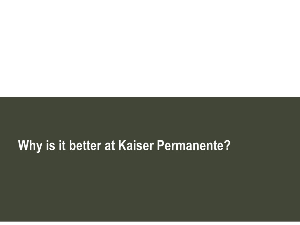 Why is it better at Kaiser Permanente?