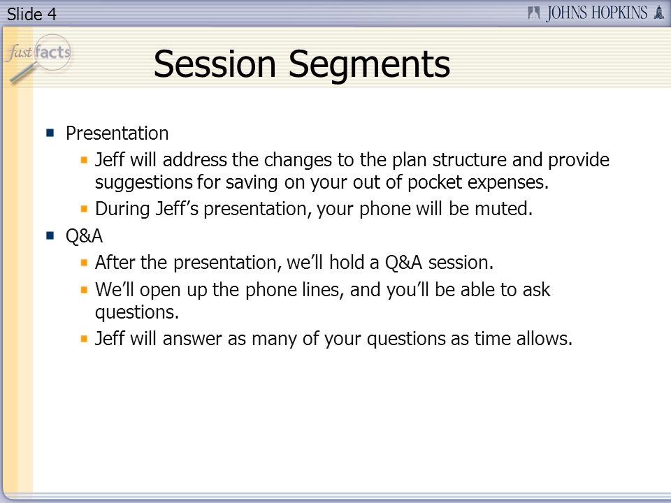 Slide 4 Session Segments Presentation Jeff will address the changes to the plan structure and provide suggestions for saving on your out of pocket exp