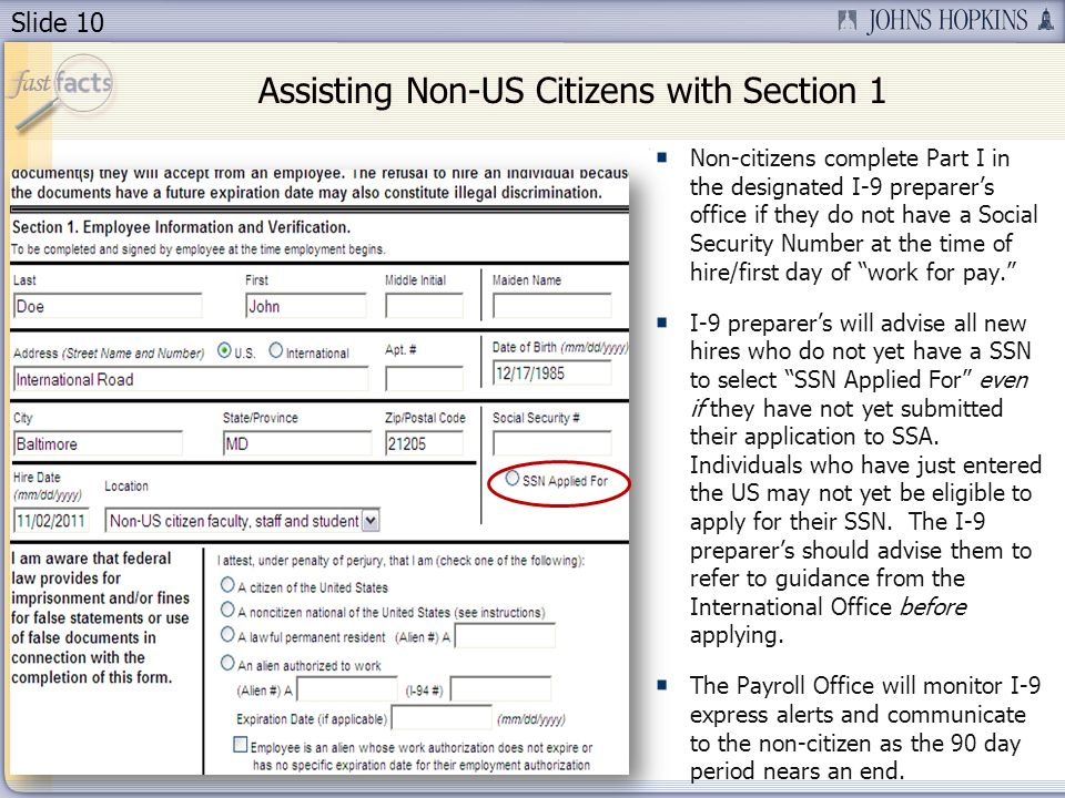Slide 10 Non-citizens complete Part I in the designated I-9 preparers office if they do not have a Social Security Number at the time of hire/first da