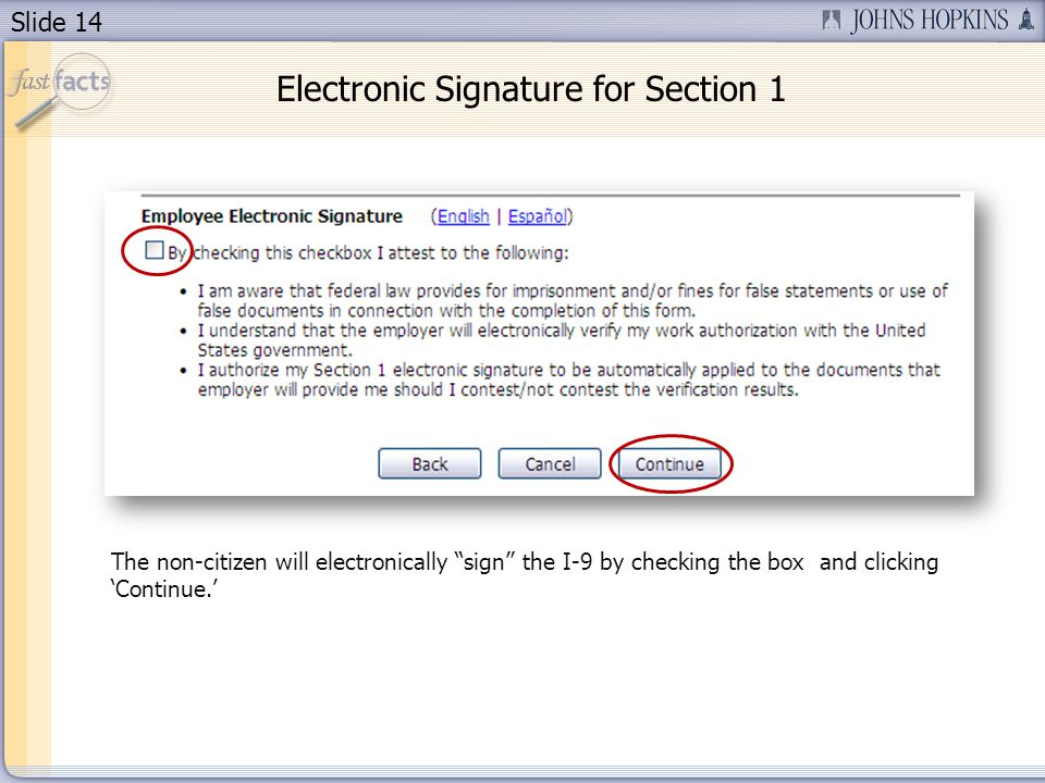 Slide 14 The non-citizen will electronically sign the I-9 by checking the box and clicking Continue. Electronic Signature for Section 1