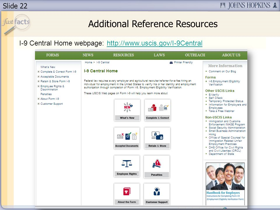 Slide 22 I-9 Central Home webpage: http://www.uscis.gov/I-9Centralhttp://www.uscis.gov/I-9Central Additional Reference Resources