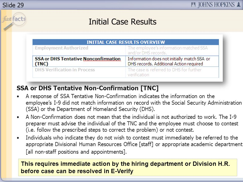 Slide 29 Initial Case Results SSA or DHS Tentative Non-Confirmation [TNC] A response of SSA Tentative Non-Confirmation indicates the information on th