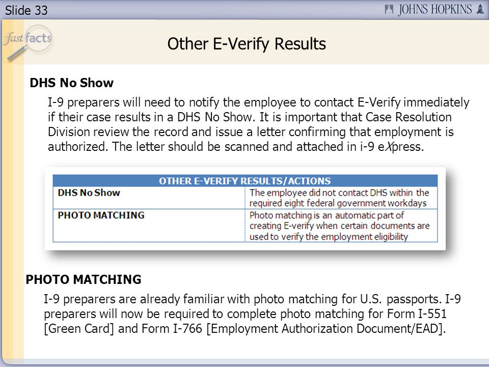 Slide 33 Other E-Verify Results DHS No Show I-9 preparers will need to notify the employee to contact E-Verify immediately if their case results in a