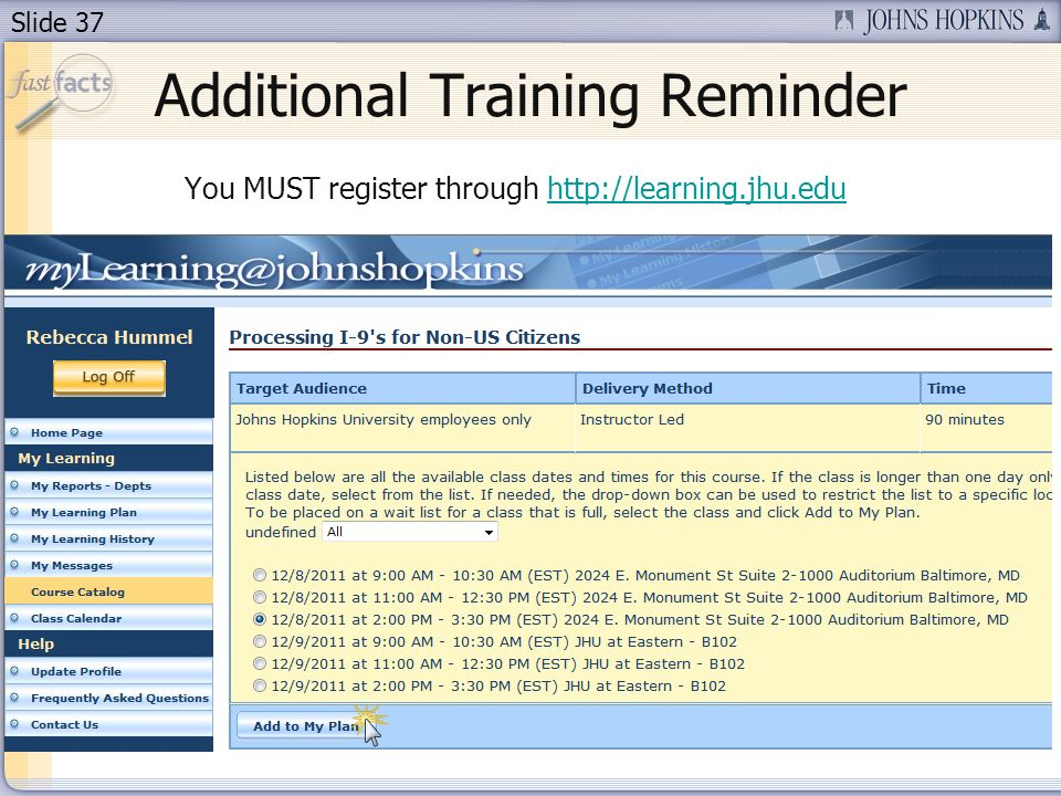 Slide 37 Additional Training Reminder You MUST register through http://learning.jhu.eduhttp://learning.jhu.edu