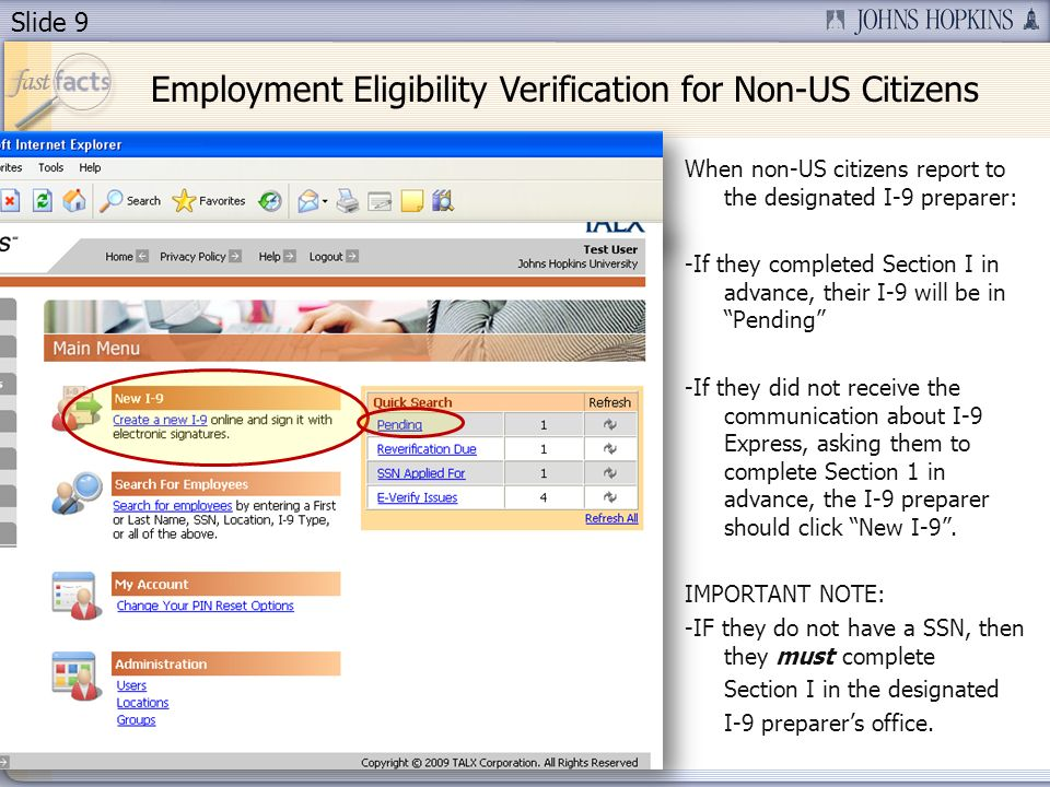 Slide 9 When non-US citizens report to the designated I-9 preparer: -If they completed Section I in advance, their I-9 will be in Pending -If they did